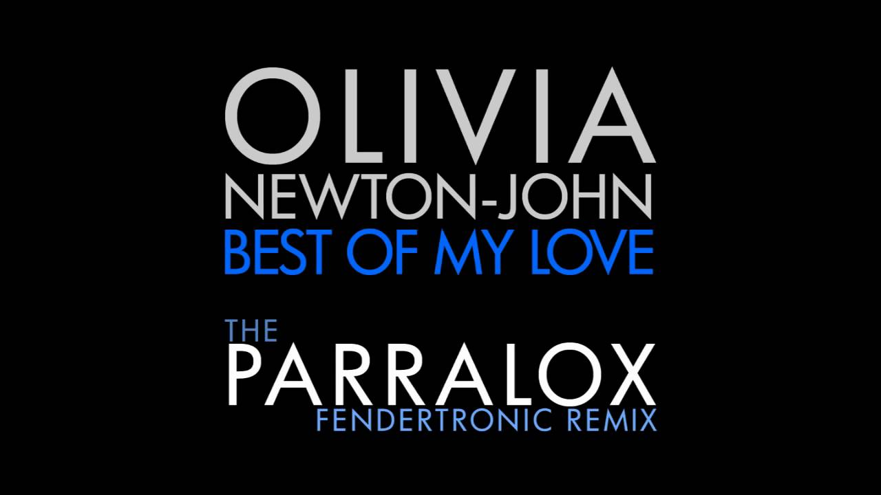 Olivia Newton-John - Best of my Love (Parralox's Fendertronic Remix)
