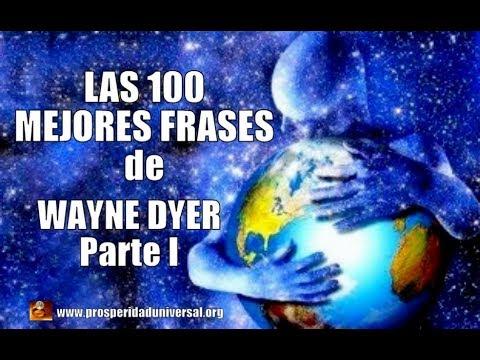 LAS 100 MEJORES FRASES DE WAYNE DYER - PARTE I - PODEROSO - PROSPERIDAD UNIVERSAL