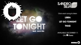 Video Sandro Silva - Let Go Tonight EP Sampler MP3, 3GP, MP4, WEBM, AVI, FLV Juni 2018