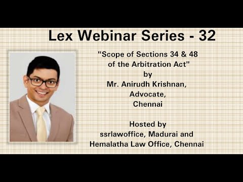 """Scope of Sections 34 and 48 of the Arbitration Act"" by Mr. Anirudh Krishnan, Advocate, Chennai"
