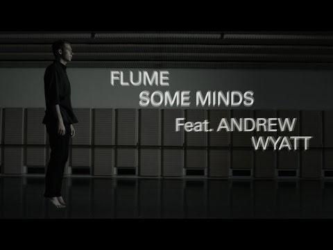 Flume - Some Minds (feat. Andrew Wyatt)