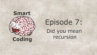 Smart Coding: Ep. 7 - Did you mean recursion