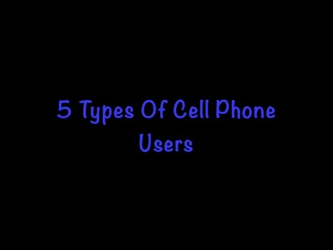 5 TYPES OF CELL PHONE USER!!