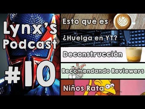 Lynx's Podcast #10 - ¿Esto qué es? | Huelga en YT | Deconstrucción | Reco-Reviewers | Niños Rata