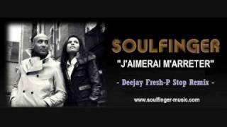 Soulfinger - J'aimerai M'arreter