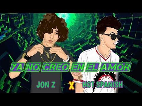 Versos de amor - HOT SPANISH  JON Z - YA NO CREO EN EL AMOR (LETRA)
