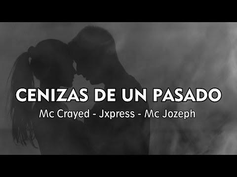 CENIZAS DE UN PASADO 💔 Mc Jozeph, Mc Crayed & Jxpress | 2018