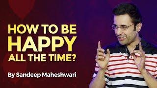 Video How to be Happy all the time? By Sandeep Maheshwari I Hindi MP3, 3GP, MP4, WEBM, AVI, FLV Agustus 2018