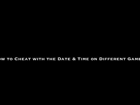 How To Cheat With The Date And Time On Different Games