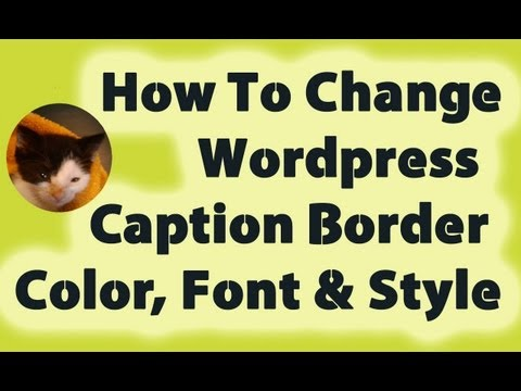 How To Change Wordpress Caption Border Color, font and style