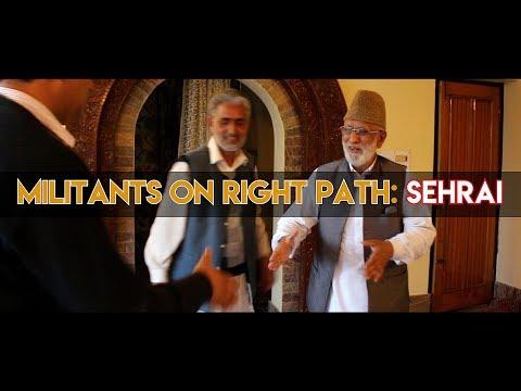 Militants on right path: Sehrai
