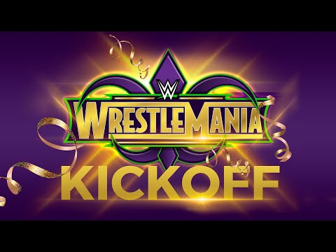 WrestleMania 34 Kickoff: April 8, 2018