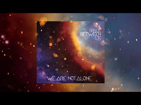 We Are Not Alone - The Space Between Us (FULL EP - Official Audio)