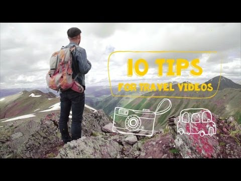 10 tips to make awesome travel videos