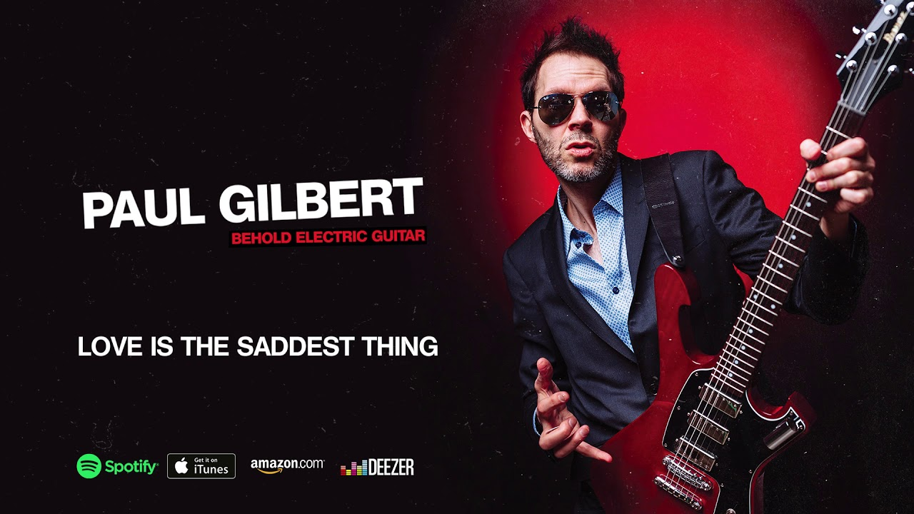 Paul Gilbert – Love Is The Saddest Thing (Behold Electric Guitar)