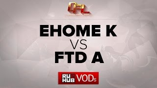 FTD vs EHOME.K, game 1