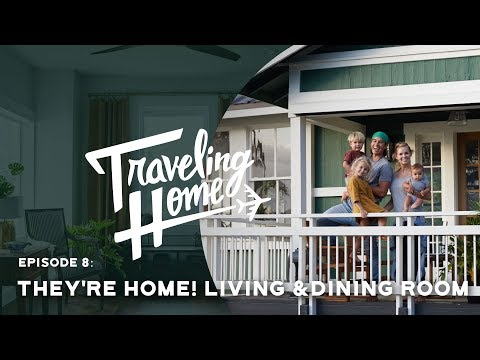 Ep.8: Traveling Home | They're Home! Living & Dining Room