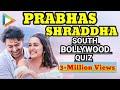 Prabhas vs Shraddha  Blockbuster SOUTHBOLLYWOOD Quiz  SAAHO