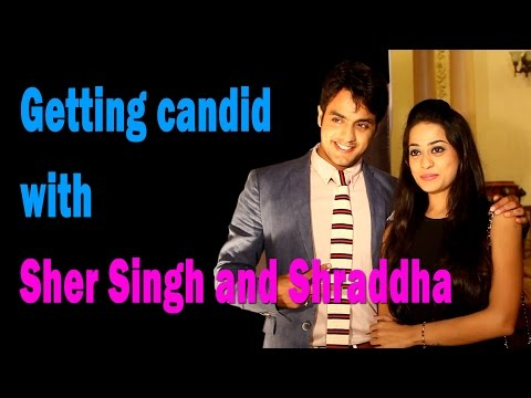 Getting candid with Sher Singh and Shraddha