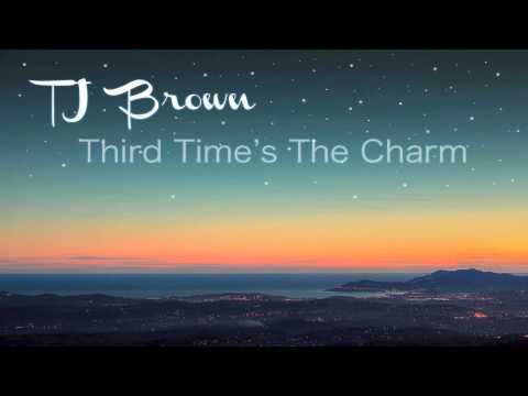 TJ Brown - Third Time's The Charm