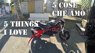4. DUCATI MONSTER 695 - 5 COSE CHE AMO - 5 THINGS I LOVE