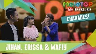 Charades!! Bersama Jihan, Wafiy dan Erissa - MeleTOP Youtube Eksklusif Episod 228 [14.3.2017]