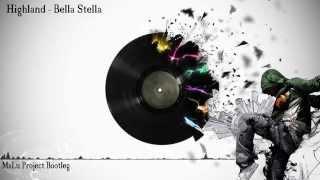 Download Lagu Highland - Bella Stella (MaLu Project Bootleg) Mp3