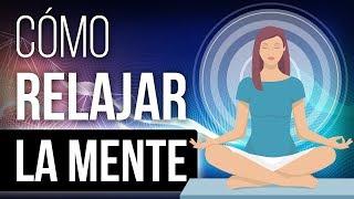 Video: Cómo Relajar La Mente: 9 Técnicas De Relajación Mental