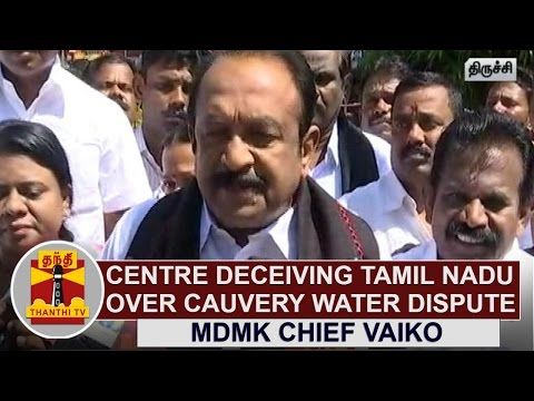 Centre-deceiving-Tamil-Nadu-over-Cauvery-Water-Dispute-MDMK-Chief-Vaiko-Thanthi-TV
