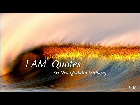 Nisargadatta Maharaj: The Complete 'I AM' quotes of Sri Nisargadatta Maharaj, 1-10