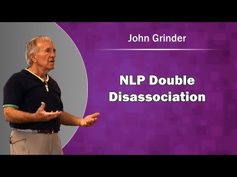 John Grinder NLP Double Disassociation