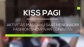 Video Aktivitas Masidayu Saat Menghadiri Fashion Show Ivan Gunawan - Kiss Pagi MP3, 3GP, MP4, WEBM, AVI, FLV November 2018