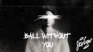 Video 21 Savage - Ball w/o You (Official Audio) MP3, 3GP, MP4, WEBM, AVI, FLV Maret 2019