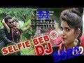 Selfie Babo Selfie Babo Odia Remix n Dj Song By Dj Susanta Official 2018  || Part 05 ||
