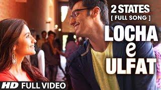 Locha E Ulfat FULL Video Song  2 States  Arjun Kapoor Alia Bhatt