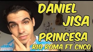 Download Lagu Princesa - Río Roma Ft CNCO ( Cover Daniel Jisa ) Mp3