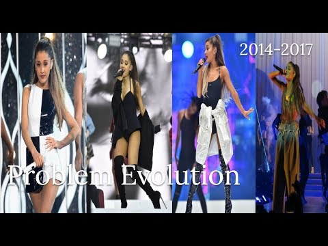 Ariana Grande Problem Evolution (2014-2017)