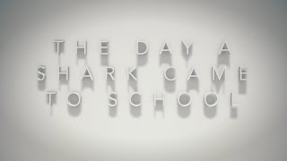 The Day A Shark Came To School // Student Film