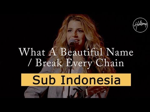 What a Beautiful Name w/ Break Every Chain - Hillsong Worship (Sub Indonesia)