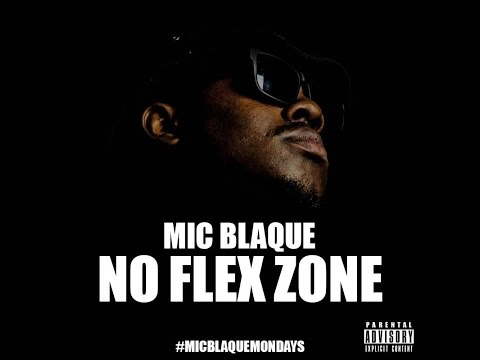 Mic Blaque – No Flex Zone (Freestyle)