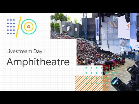 Livestream Day 1: Amphitheater (Google I/O '18)