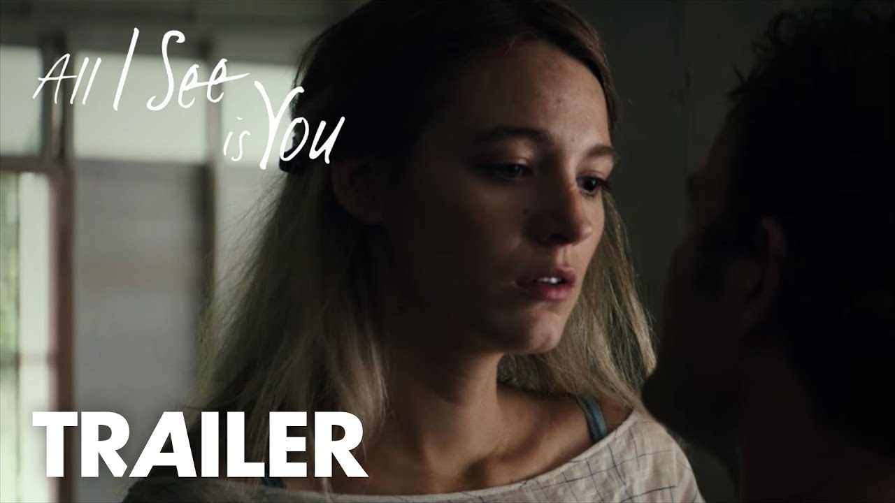 Watch Blake Lively get her Vision Back in Psychological Drama 'All I See Is You' (Trailer) with Jason Clarke