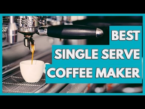 Best Single Serve Coffee Maker in 2018