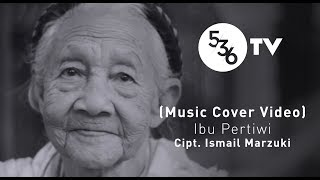 536TV -  Ibu Pertiwi Cipt. Ismail Marzuki (Music Cover Video)