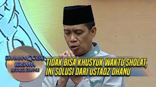Video Tidak Bisa Khusyuk Waktu Sholat, Ini Doa Dari Ustadz Dhanu - Siraman Qolbu (2/12) MP3, 3GP, MP4, WEBM, AVI, FLV Februari 2019