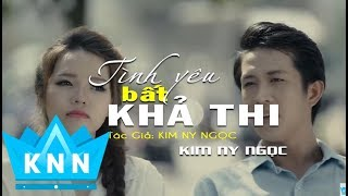 Video TÌNH YÊU BẤT KHẢ THI (MV Cover & Audio Lyrics )| Kim Ny Ngọc MP3, 3GP, MP4, WEBM, AVI, FLV Juni 2019