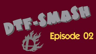 DTF-Smashfest highlights ep02
