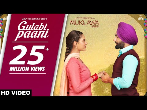 GULABI PAANI | Ammy Virk | Mannat Noor | MUKLAWA Running Successfully | Punjabi Romantic Songs 2019