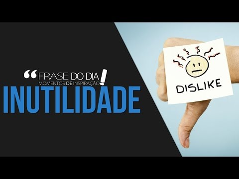 Frases de superação - FRASE DO DIA - INUTILIDADE