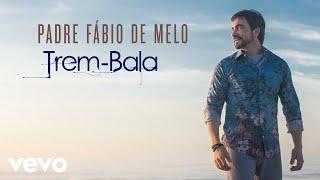 image of Padre Fábio de Melo - Trem-Bala (Pseudo Vídeo)